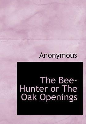 The Bee-Hunter or the Oak Openings