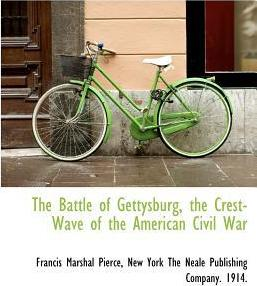 The Battle of Gettysburg, the Crest-Wave of the American Civil War