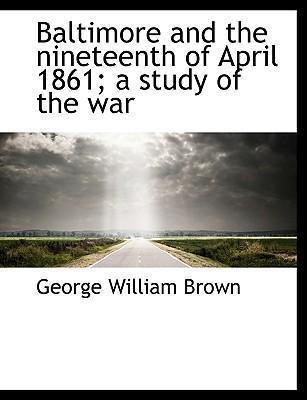 Baltimore and the Nineteenth of April 1861; A Study of the War