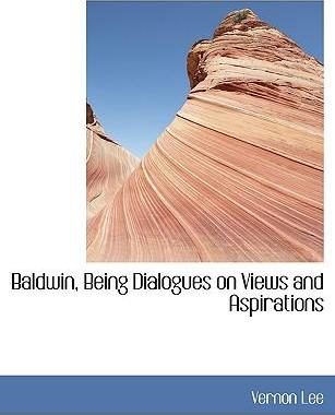 Baldwin, Being Dialogues on Views and Aspirations