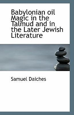 Babylonian Oil Magic in the Talmud and in the Later Jewish Literature