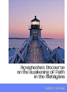 A Vaghosha's Discourse on the Awakening of Faith in the Mah y Na