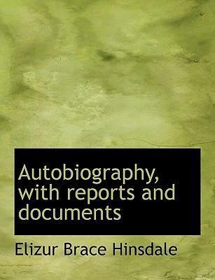 Autobiography, with Reports and Documents