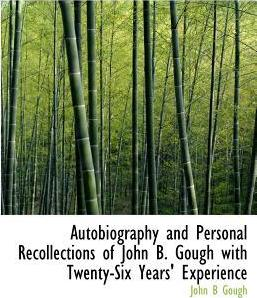 Autobiography and Personal Recollections of John B. Gough with Twenty-Six Years' Experience