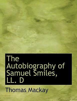 The Autobiography of Samuel Smiles, LL. D