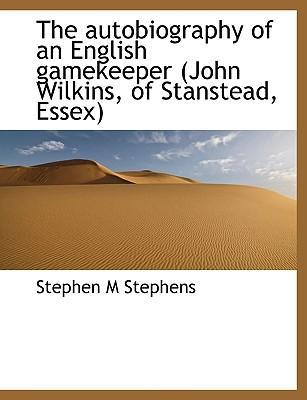 The Autobiography of an English Gamekeeper (John Wilkins, of Stanstead, Essex)