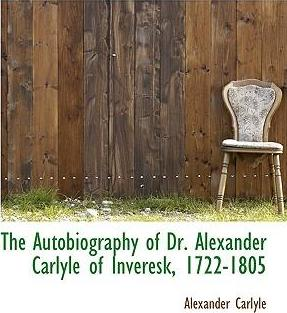The Autobiography of Dr. Alexander Carlyle of Inveresk, 1722-1805