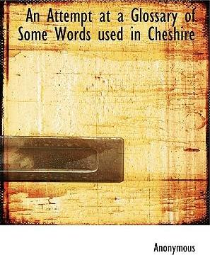 An Attempt at a Glossary of Some Words Used in Cheshire