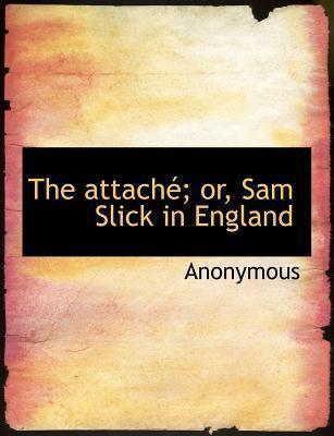 The Attach; Or, Sam Slick in England