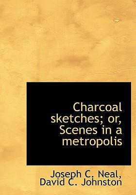 Charcoal Sketches; Or, Scenes in a Metropolis