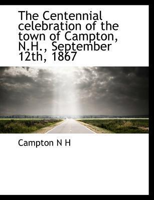 The Centennial Celebration of the Town of Campton, N.H., September 12th, 1867