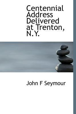 Centennial Address Delivered at Trenton, N.Y.