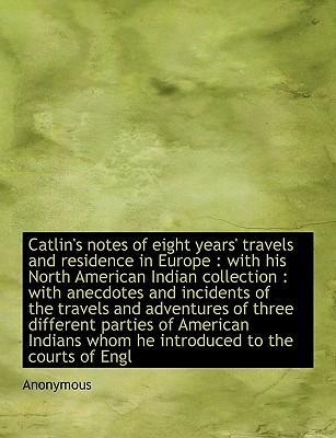 Catlin's Notes of Eight Years' Travels and Residence in Europe
