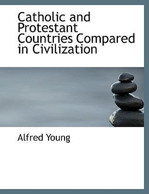 Catholic and Protestant Countries Compared in Civilization