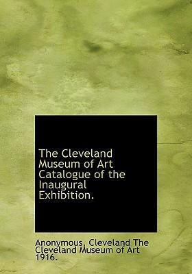 The Cleveland Museum of Art Catalogue of the Inaugural Exhibition.