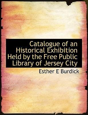 Catalogue of an Historical Exhibition Held by the Free Public Library of Jersey City