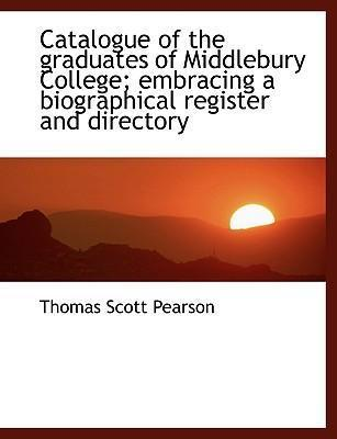 Catalogue of the Graduates of Middlebury College; Embracing a Biographical Register and Directory