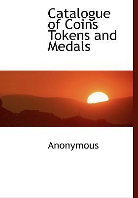 Catalogue of Coins Tokens and Medals