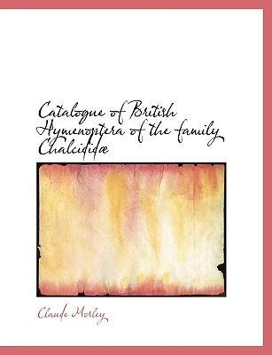 Catalogue of British Hymenoptera of the Family Chalcidid