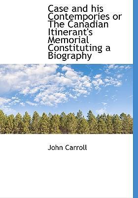 Case and His Contempories or the Canadian Itinerant's Memorial Constituting a Biography