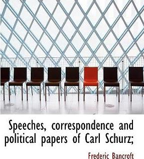 Speeches, Correspondence and Political Papers of Carl Schurz;
