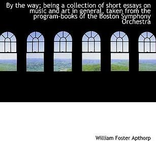 By the Way; Being a Collection of Short Essays on Music and Art in General, Taken from the Program-Books of the Boston Symphony Orchestra