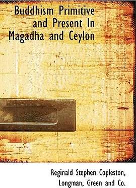 Buddhism Primitive and Present in Magadha and Ceylon