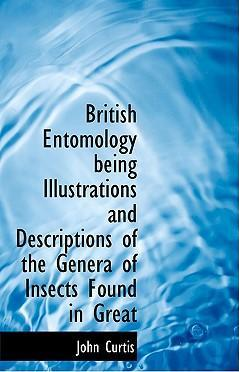 British Entomology Being Illustrations and Descriptions of the Genera of Insects Found in Great