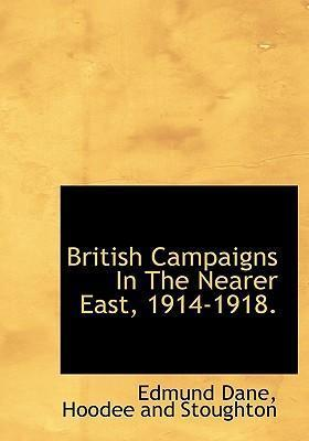 British Campaigns in the Nearer East, 1914-1918.