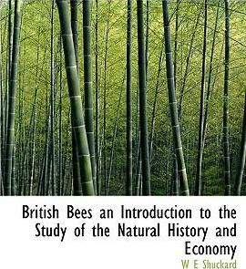 British Bees an Introduction to the Study of the Natural History and Economy
