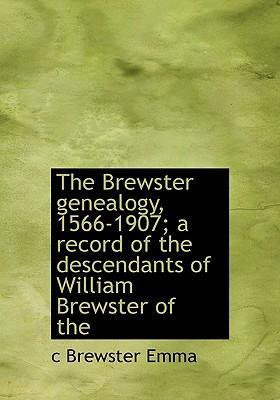 The Brewster Genealogy, 1566-1907; A Record of the Descendants of William Brewster of the