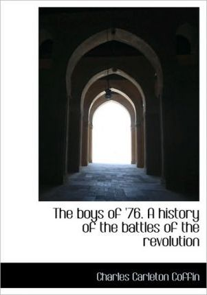 The Boys of '76. a History of the Battles of the Revolution