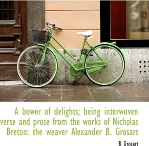 A Bower of Delights; Being Interwoven Verse and Prose from the Works of Nicholas Breton