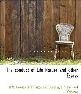 The Conduct of Life Nature and Other Essays