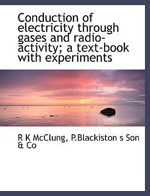 Conduction of Electricity Through Gases and Radio-Activity; A Text-Book with Experiments