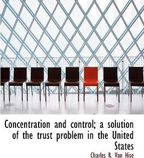 Concentration and Control; A Solution of the Trust Problem in the United States