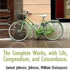 The Complete Works, with Life, Compendium, and Concordance.