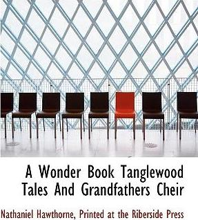 A Wonder Book Tanglewood Tales and Grandfathers Cheir