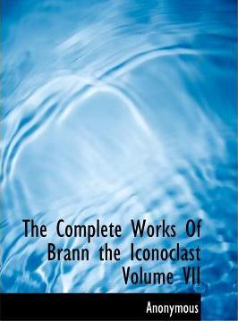 The Complete Works of Brann the Iconoclast Volume VII
