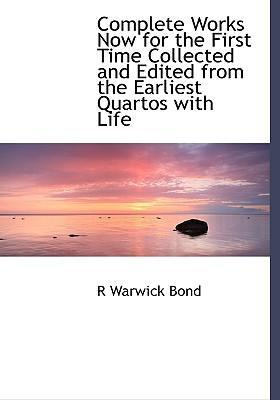 Complete Works Now for the First Time Collected and Edited from the Earliest Quartos with Life