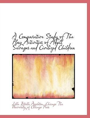 A Comparative Study of the Play Activities of Adult Savages and Civilized Children
