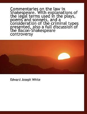 Commentaries on the Law in Shakespeare. with Explanations of the Legal Terms Used in the Plays, Poems and Sonnets, and a Consideration of the Criminal Types Presented, Also a Full Discussion of the Bacon-Shakespeare Controversy