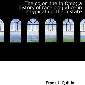 The Color Line in Ohio; A History of Race Prejudice in a Typical Northern State