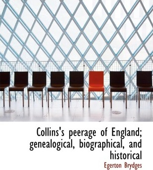 Collins's Peerage of England; Genealogical, Biographical, and Historical