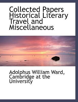 Collected Papers Historical Literary Travel and Miscellaneous
