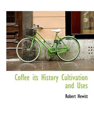 Coffee Its History Cultivation and Uses