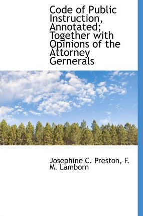 Code of Public Instruction, Annotated; Together with Opinions of the Attorney Gernerals