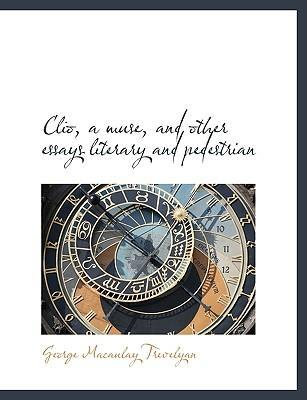 Clio, a Muse, and Other Essays Literary and Pedestrian
