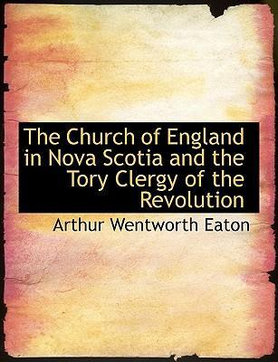 The Church of England in Nova Scotia and the Tory Clergy of the Revolution