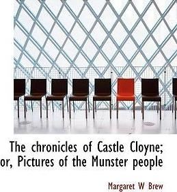 The Chronicles of Castle Cloyne; Or, Pictures of the Munster People